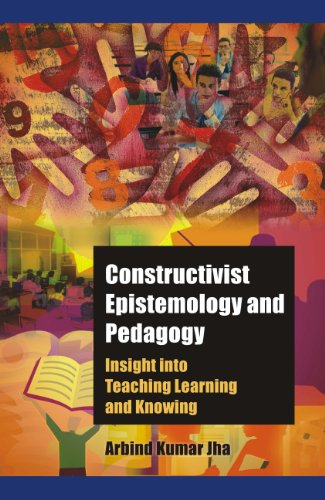 Constructivist Epistemology and Pedagogy: Insight into Teaching, Learning and Knowing
