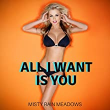 All I Want Is You: Taboo Household Fantasy Audiobook by Misty Rain Meadows Narrated by Sierra Kline