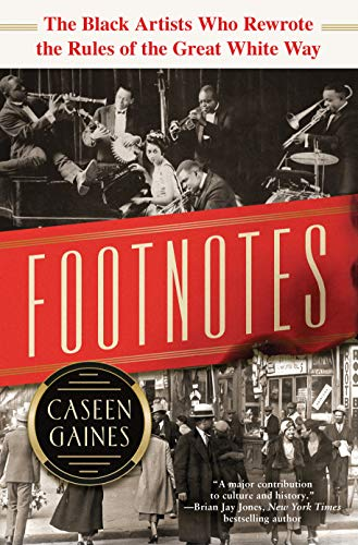 Book Cover: Footnotes: The Black Artists Who Rewrote the Rules of the Great White Way