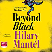 Beyond Black Audiobook by Hilary Mantel Narrated by Anna Betinck