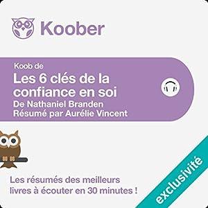 Résumé : Les 6 clés de la confiance en soi de Nathaniel Branden | Livre audio Auteur(s) : Aurélie Vincent Narrateur(s) : François Montagut