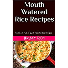 Mouth Watered Rice Recipes: Cookbook Full of Quick Healthy Rice Recipes