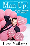 Man Up!: Tales of My Delusional Self-Confidence (A Chelsea Handler Book/Borderline Amazing Publishing) by Ross Mathews (2014-02-25)