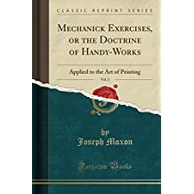 Mechanick Exercises, or the Doctrine of Handy-Works, Vol. 2: Applied to the Art of Printing (Classic Reprint)
