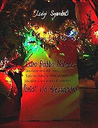 Caro Babbo Natale, portati via Alessandro [Ebook di Natale per bambini e ragazzi, vietato agli adulti] (Italian Edition)