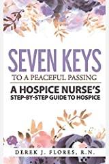 Seven Keys to a Peaceful Passing: A Hospice Nurse's Step-by-Step Guide to Hospice Paperback