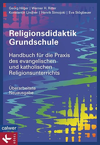 Religionsdidaktik Grundschule: Handbuch für die Praxis des evangelischen und katholischen Religionsunterrichts - Überarbeitete Neuausgabe -  -