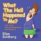 What the Hell Happened to Me?: The Truth About Menopause and Beyond Hörbuch von Ellen Goldberg Gesprochen von: Joette Waters