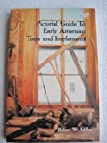 Pictorial Guide to Early American Tools and Implements, Robert W. Miller, 0870692968