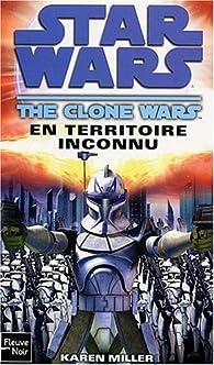 Star Wars, tome 93 : En territoire inconnu (The Clone Wars 2) par Karen Miller