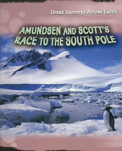 Amundsen and Scott's Race to the South Pole (Great Journeys Across Earth)