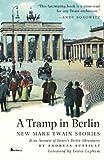 A Tramp in Berlin. New Mark Twain Stories, Mark Twain, 1935902938