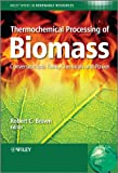 Thermochemical Processing of Biomass: Conversion into Fuels, Chemicals and Power