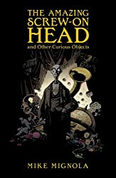 [ The Amazing Screw-On Head and Other Curious Objects Mignola, Mike ( Author ) ] { Hardcover } 2010