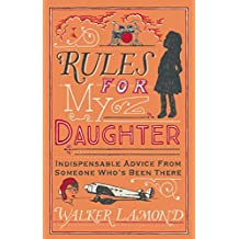 Rules for My Daughter: Indispensable Advice From Someone Who's Been There (English Edition)