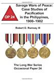 Savage Wars of Peace: Case Studies of Pacification in the Philippines, 1900-1902, Robert Ramsey III and Combat Institute, 1478161280