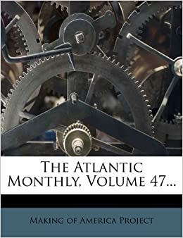 The Atlantic Monthly, Volume 47...