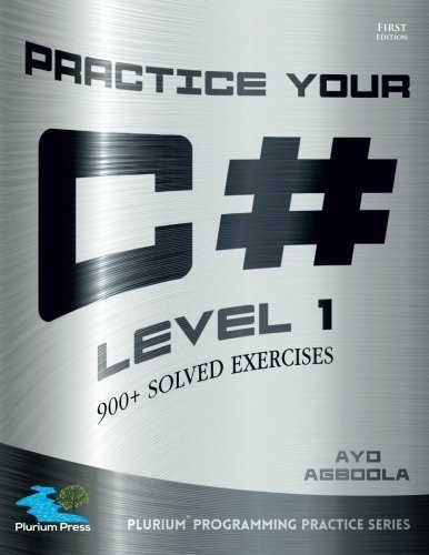 Practice Your C# Level 1 by Ayo Agboola (2015-11-10): Ayo Agboola ...