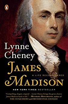 James Madison: A Life Reconsidered by [Cheney, Lynne]
