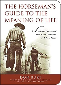 Book The Horseman's Guide to the Meaning of Life: Lessons I've Learned from Horses, Horsemen, and Other Heroes