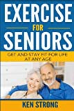 Exercise For Seniors - Get And Stay Fit For Life At Any Age
