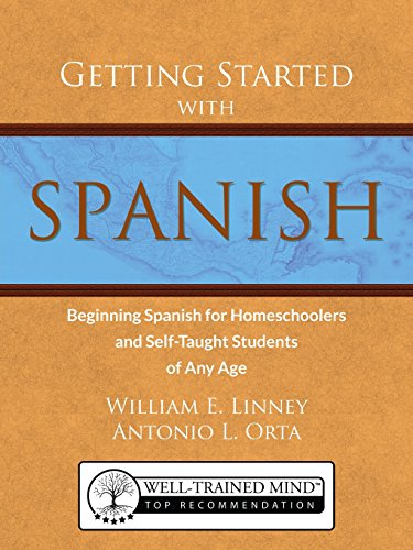Getting Started with Spanish: Beginning Spanish for Homeschoolers and Self-Taught Students of Any Age (homeschool Spanish, teach yourself Spanish, learn Spanish at home) (Best Latin Curriculum For Elementary)