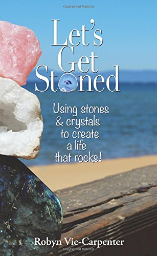 Let's Get Stoned: Using Stones and Crystals to Create a Life That Rocks! pdf