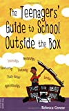 The Teenagers' Guide to School Outside the Box, Rebecca Greene, 1575420872