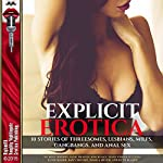 Explicit Erotica: 10 Stories of Threesomes, Lesbians, MILFs, Gangbangs, and Anal Sex | Roxy Rhodes,Janie Draper,Joni Blake,Mary Fisher Stevens,Janie Moore,Dawn Devore,Jessica Silver,Ruth Blaque