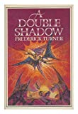 A Double Shadow, Frederick Turner, 0399121501