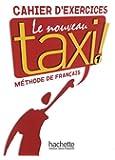 Le nouveau taxi ! 1. Cahier d'exercices: Méthode de Français