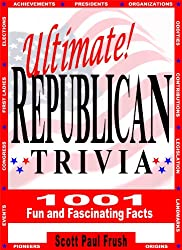 Ultimate Republican Trivia: 1001 Fun and Fascinating Facts