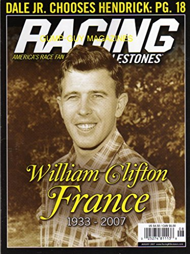 Racing Milestones AMERICA'S RACE FAN MAGAZINE August 2007 WILLIAM CLIFTON FRANCE 1933-2007 TRIBUTE AND HE MADE NASCAR A NATIONAL SPORT Dale Earnhardt Jr Announced He Would Be Jeff