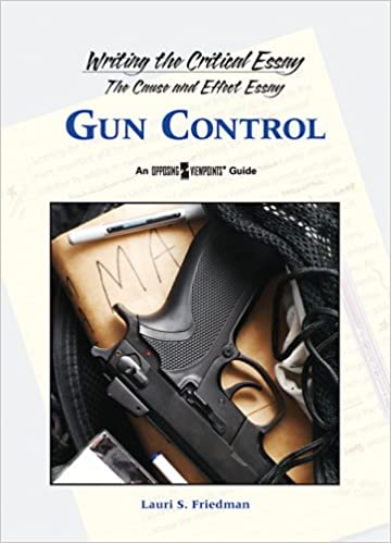 Gun Control Writing The Critical Essay Lauri S Friedman  Gun Control Writing The Critical Essay Lauri S Friedman   Amazoncom Books