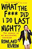 What the F*** Did I Do Last Night?, Rowland Rivron, 0330511610