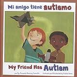 Mi amigo tiene autismo/My Friend Has Autism (Amigos con discapacidades/Friends with Disabilities) (Multilingual Edition)