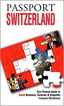 Passport Switzerland: Your Pocket Guide to Swiss Business, Customs & Etiquette (Grove Encyclopedias of the Arts of the Americas) (Passport to the World) by Francois Micheloud (2001-02-01)
