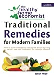 Traditional Remedies For Modern Families: How to avoid unnecessary trips to the doctor by using nature's own best treatments for common ailments. (The Healthy Home Economist® Guide) (Volume 2)