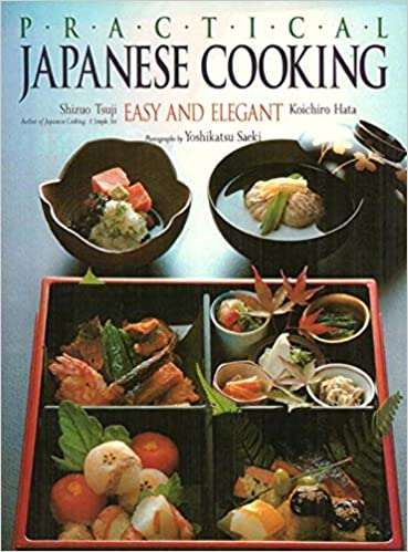 Practical japanese cooking easy and elegant amazon shizuo practical japanese cooking easy and elegant amazon shizuo tsuji koichiro hata yoshikatsu saeki 9780870117626 books forumfinder Image collections
