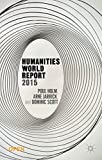 Humanities World Report 2015, Holm, Poul and Scott, Dominic, 1137500263