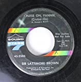 sir lattimore brown 45 RPM cruise on, fannie (cruise on) / nobody has to tell me (you were meant for me)