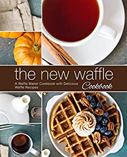 The New Waffle Cookbook: A Waffle Maker Cookbook with Delicious Waffle Recipes by [Press, BookSumo]