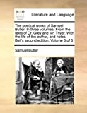 The Poetical Works of Samuel Butler in Three Volumes from the Texts of Dr Grey and Mr Thyer with the Life of the Author, and Notes Bell's, Samuel Butler, 114095279X