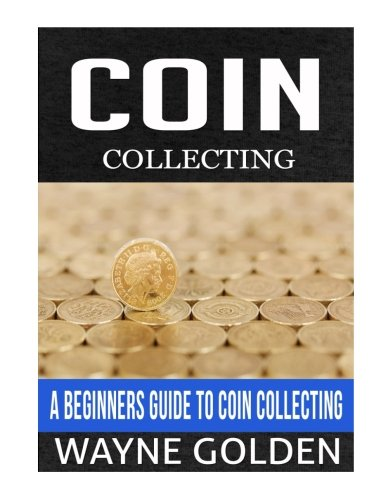 Coin Collecting: A Beginner's Guide to Coin Collecting