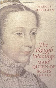 The Rough Wooings: Mary Queen of Scots, 1542-1551