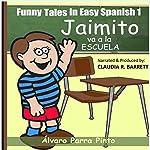 Funny Tales in Easy Spanish Volume 1: Jaimito va a la escuela | Alvaro Parra Pinto
