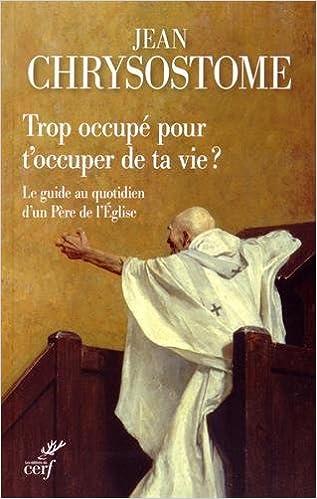 Livres gratuits Trop occupé pour t'occuper de ta vie ? : Le guide au quotidien d'un Père de l'Eglise pdf, epub ebook