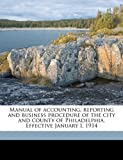 Manual of Accounting, Reporting and Business Procedure of the City and County of Philadelphia Effective January I 1914, , 1177219573