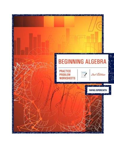 Beginning Algebra 2nd Edition: Practice Problem Worksheets: Rafael ...