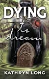 Dying to Dream, Kathryn Long, 0988781611